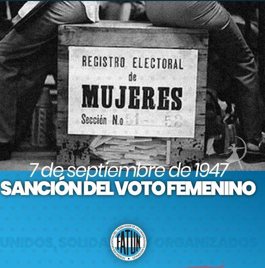 Un 7 de Septiembre, pero de 1947 se sancionó la ley 13.010, que promulgaba el voto femenino en la República Argentina. La ley, que fue una iniciativa de Eva Perón desde la llegada del justicialismo al poder, establecía el derecho cívico de la mujer, de elegir y ser elegida.